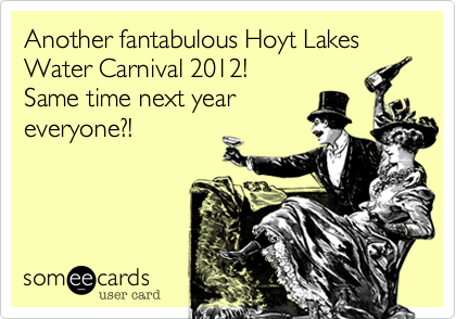 Another fantabulous Hoyt Lakes Water Carnival 2012!  Same time next year  everyone?!