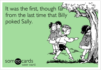It was the first, though far from the last time that Billy poked Sally.