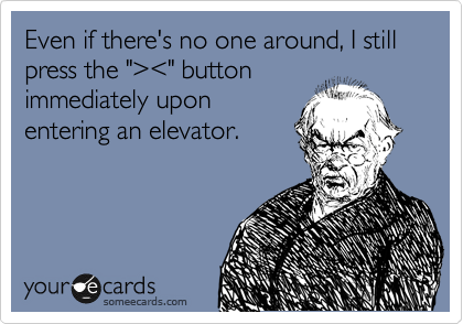 """Even if there's no one around, I still press the """"%3E%3C"""" button immediately upon entering an elevator."""