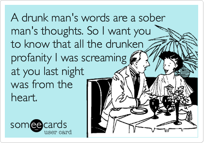 A drunk mans words