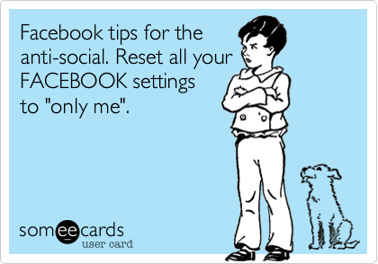 """Facebook tips for the anti-social. Reset all your FACEBOOK settings to """"only me""""."""