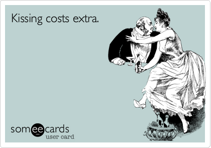 Kissing costs extra.