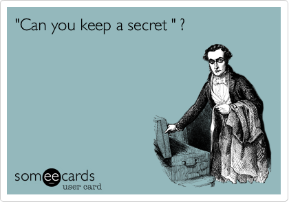 """Can you keep a secret "" ?"