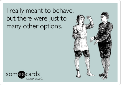 I really meant to behave, but there were just to many other options.