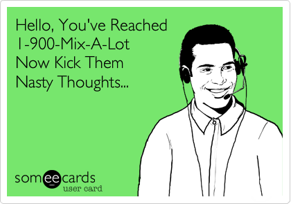 Hello, You've Reached 1-900-Mix-A-Lot Now Kick Them Nasty Thoughts...