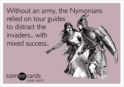 Without an army, the Nymonians relied on tour guides  to distract the invaders... with mixed success..