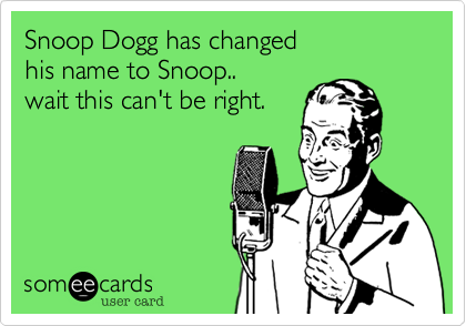 Snoop Dogg has changed his name to Snoop.. wait this can't be right.