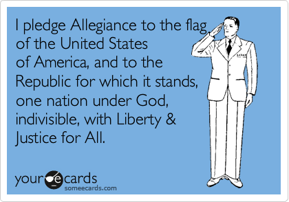 I pledge Allegiance to the flag  of the United States  of America, and to the  Republic for which it stands, one nation under God, indivisible, with Liberty & Justice for All.