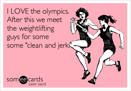 """I LOVE the olympics. After this we meet the weightlifting guys for some some """"clean and jerk."""""""