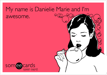 My name is Danielie Marie and I'm awesome.