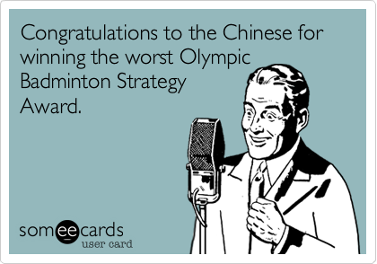Congratulations to the Chinese for winning the worst Olympic Badminton Strategy Award.