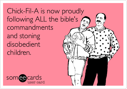 Chick-Fil-A is now proudly following ALL the bible's commandments  and stoning  disobedient  children.