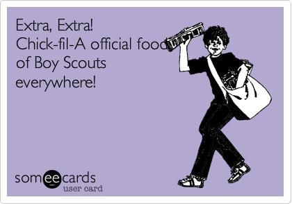 Extra, Extra!  Chick-fil-A official food of Boy Scouts everywhere!