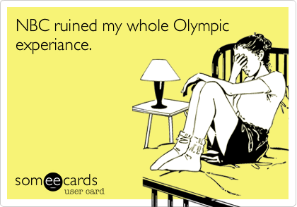 NBC ruined my whole Olympic experiance.