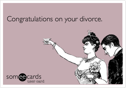 Congratulations on your divorce. anniversary ecard