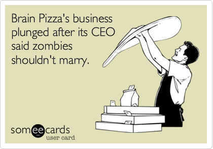 Brain Pizza's business plunged after its CEO said zombies  shouldn't marry.