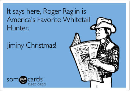 Jiminy Christmas.It Says Here Roger Raglin Is America S Favorite Whitetail