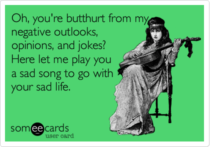 Bachelor Bachelorette Party Memes Oh Youre Butthurt From My Negative Outlooks Opinions And Jokes