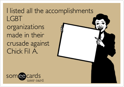 I listed all the accomplishments LGBT organizations made in their crusade against Chick Fil A.
