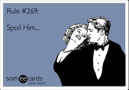 Rule %23269:  Spoil Him...