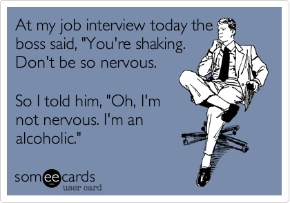 I'm nervous for an interview...?