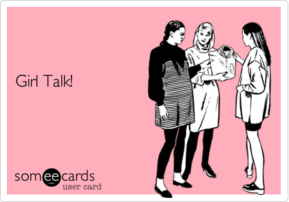 Girl Talk!