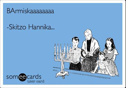 BArmiskaaaaaaaa  -Skitzo Hannika...