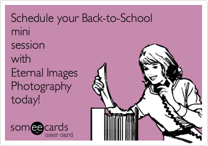 Schedule your Back-to-School mini session with Eternal Images Photography today!