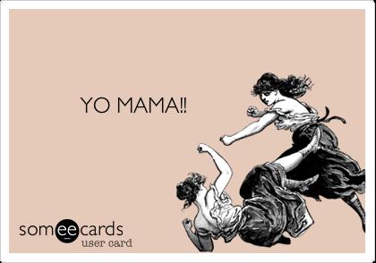 YO MAMA!!