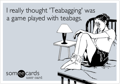 I really thought 'Teabagging' was a game played with teabags.