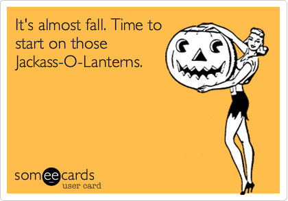 3b290c634 It's almost fall. Time to start on those Jackass-O-Lanterns ...