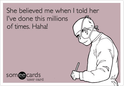 She believed me when I told her I've done this millions of times. Haha!