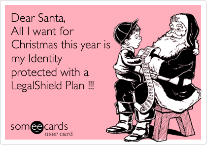 Dear Santa, All I want for Christmas this year is my Identity protected with a LegalShield Plan !!!
