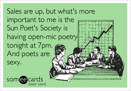 Sales are up, but what's more important to me is the Sun Poet's Society is having open-mic poetry tonight at 7pm. And poets are sexy.