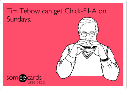 Tim Tebow can get Chick-Fil-A on Sundays.