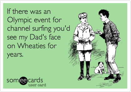 If there was an Olympic event for channel surfing you'd see my Dad's face on Wheaties for years.