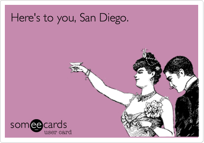 Here's to you, San Diego.