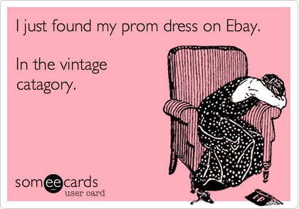 I just found my prom dress on Ebay.   In the vintage catagory.