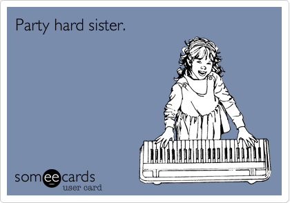 Party Hard Sister Birthday Ecard