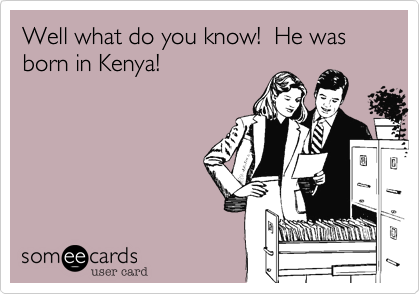 Well what do you know!  He was born in Kenya!