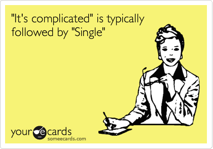 """It's complicated"" is typically followed by ""Single"""