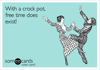 With a crock pot, free time does exist!