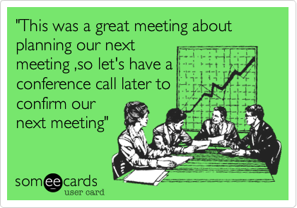 """""""This was a great meeting about planning our next meeting ,so let's have a            conference call later to      confirm our next meeting"""""""