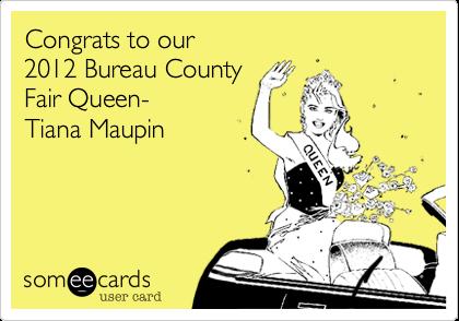 Congrats to our 2012 Bureau County Fair Queen- Tiana Maupin