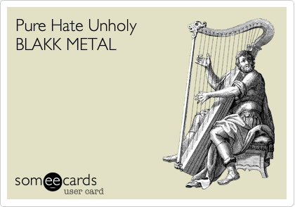 Pure Hate Unholy BLAKK METAL