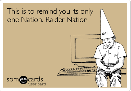 This is to remind you its only one Nation. Raider Nation