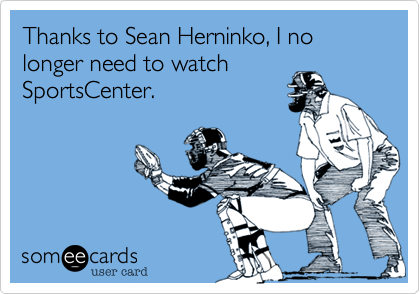 Thanks to Sean Herninko, I no longer need to watch SportsCenter.