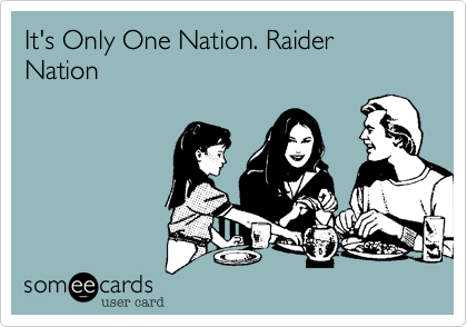 It's Only One Nation. Raider Nation