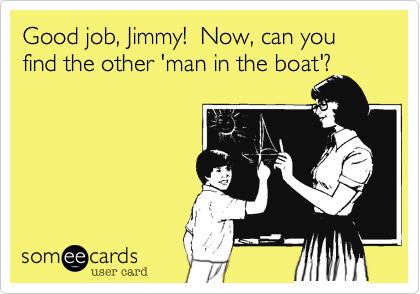 Good job, Jimmy!  Now, can you find the other 'man in the boat'?