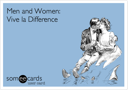 Men and Women: Vive la Difference